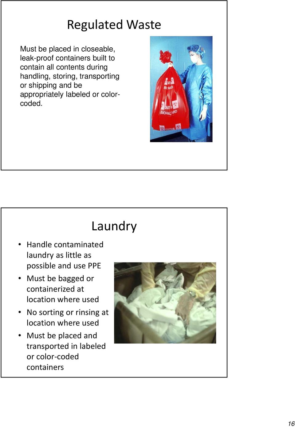 Handle contaminated laundry as little as possible and use PPE Must be bagged or containerized at location