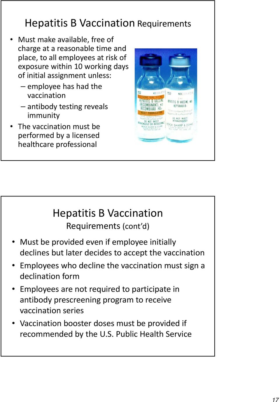 (cont d) Must be provided even if employee initially declines but later decides d to accept the vaccination Employees who decline the vaccination must sign a declination form Employees