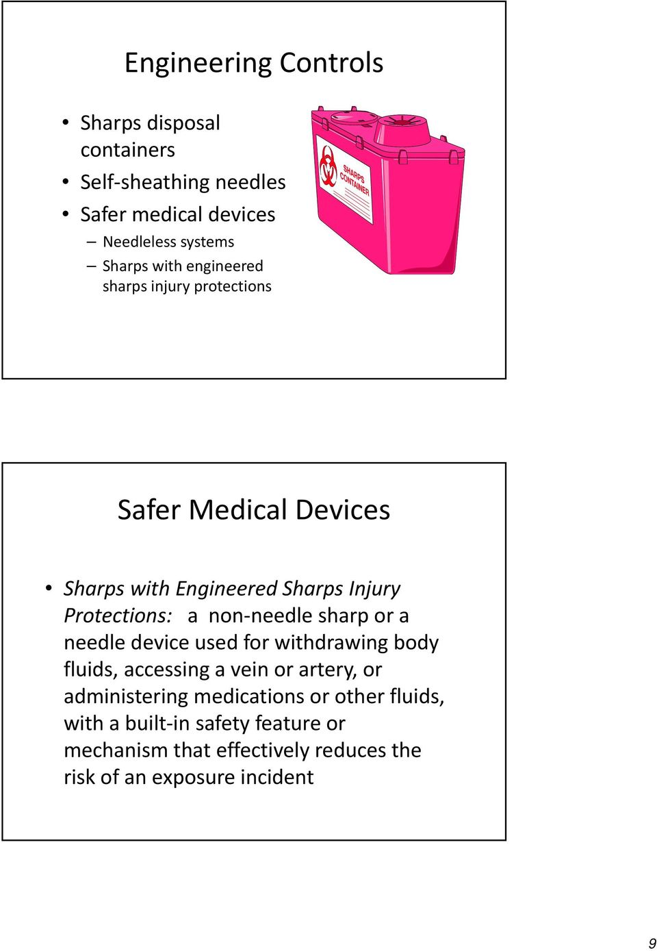 Sharps with EngineeredSharps Injury Protections: a non needle sharp or a needle device used for withdrawing body fluids, accessing a vein or