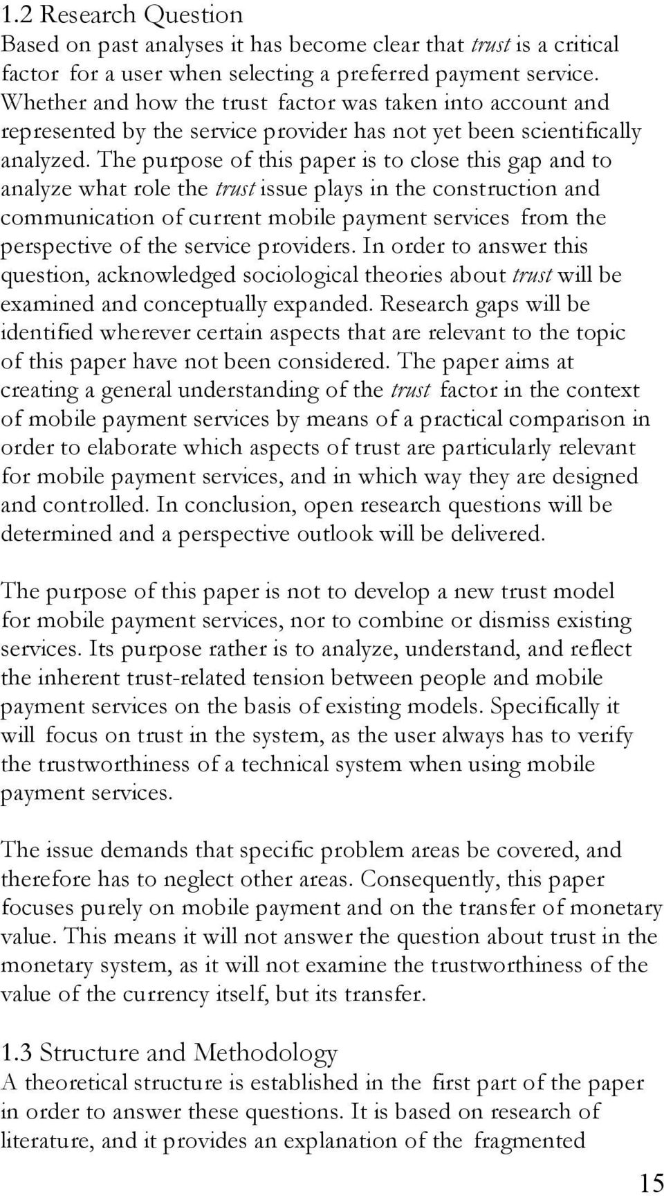 The purpose of this paper is to close this gap and to analyze what role the trust issue plays in the construction and communication of current mobile payment services from the perspective of the