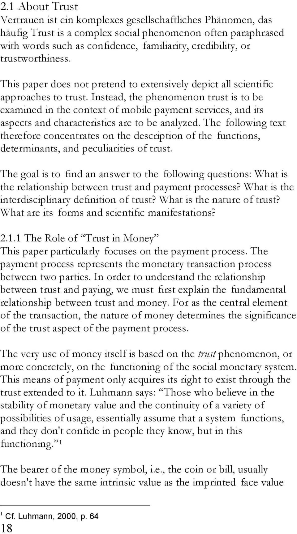 Instead, the phenomenon trust is to be examined in the context of mobile payment services, and its aspects and characteristics are to be analyzed.