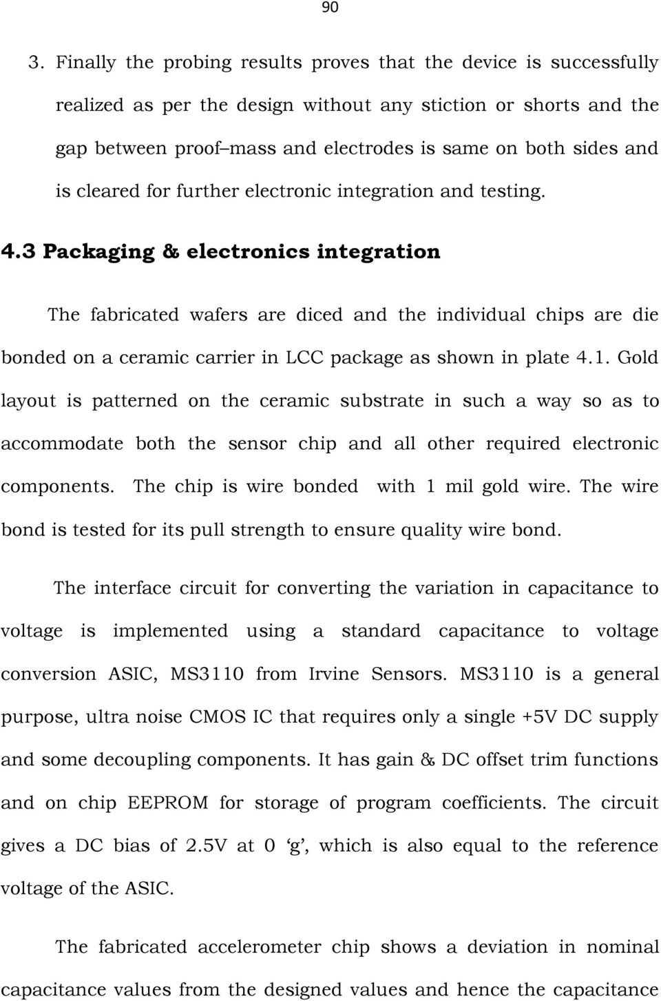 3 Packaging & electronics integration The fabricated wafers are diced and the individual chips are die bonded on a ceramic carrier in LCC package as shown in plate 4.1.