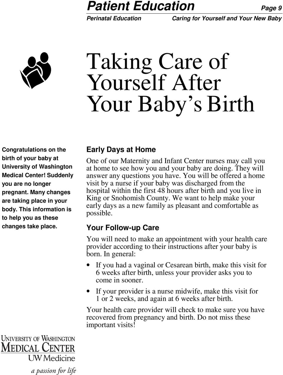 Early Days at Home One of our Maternity and Infant Center nurses may call you at home to see how you and your baby are doing. They will answer any questions you have.