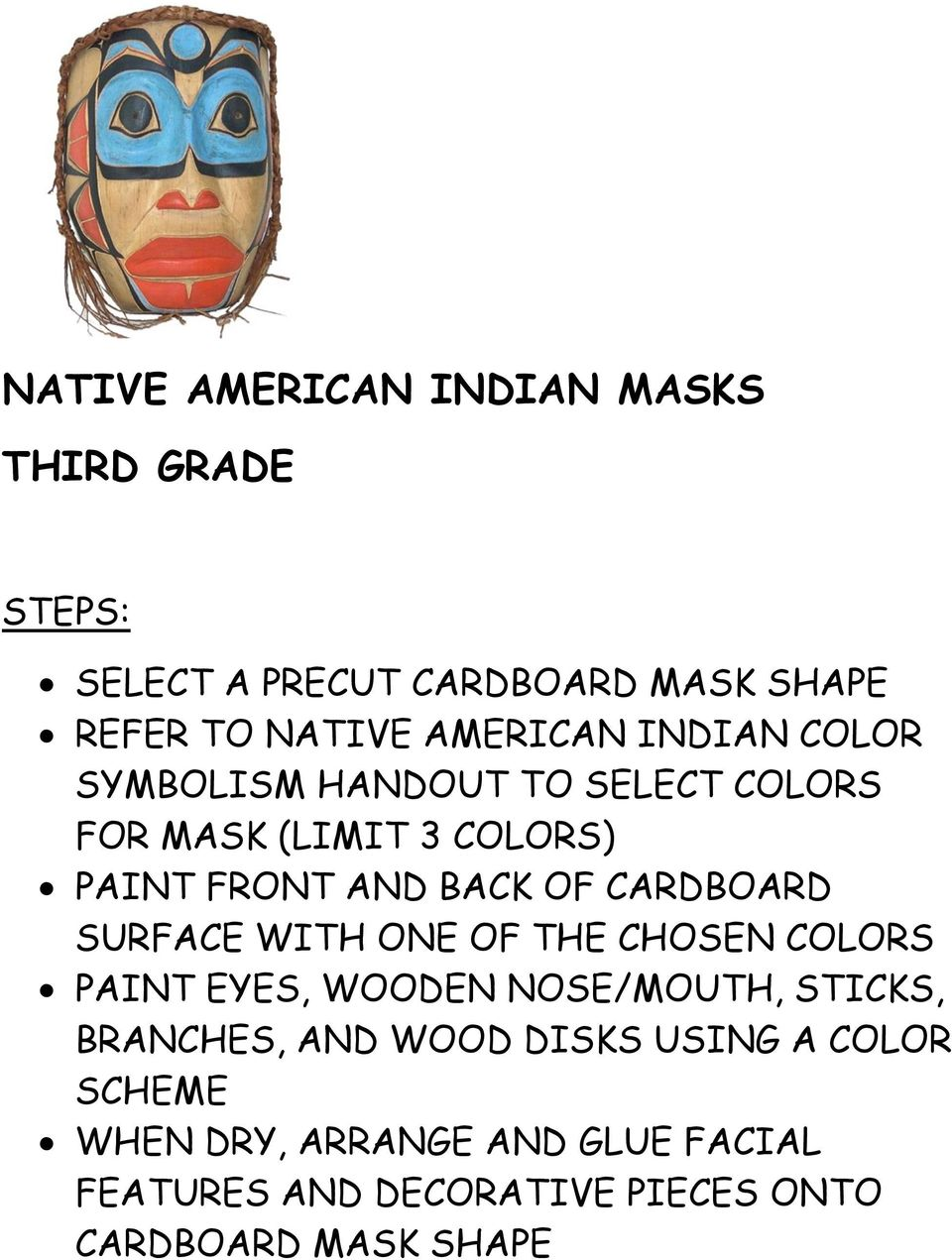 CARDBOARD SURFACE WITH ONE OF THE CHOSEN COLORS PAINT EYES, WOODEN NOSE/MOUTH, STICKS, BRANCHES, AND WOOD