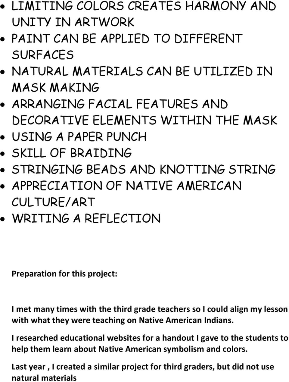 Preparation for this project: I met many times with the third grade teachers so I could align my lesson with what they were teaching on Native American Indians.