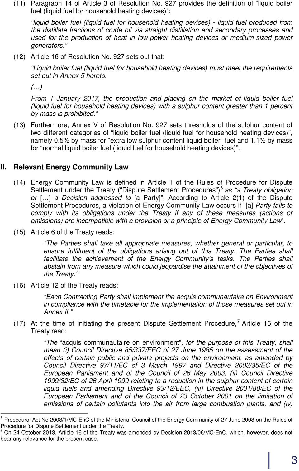 distillate fractions of crude oil via straight distillation and secondary processes and used for the production of heat in low-power heating devices or medium-sized power generators.