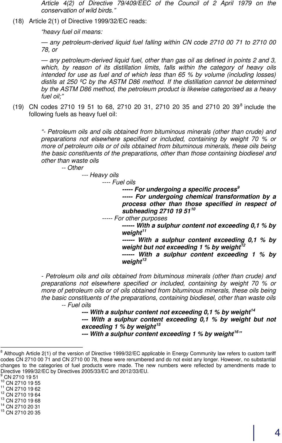 than gas oil as defined in points 2 and 3, which, by reason of its distillation limits, falls within the category of heavy oils intended for use as fuel and of which less than 65 % by volume