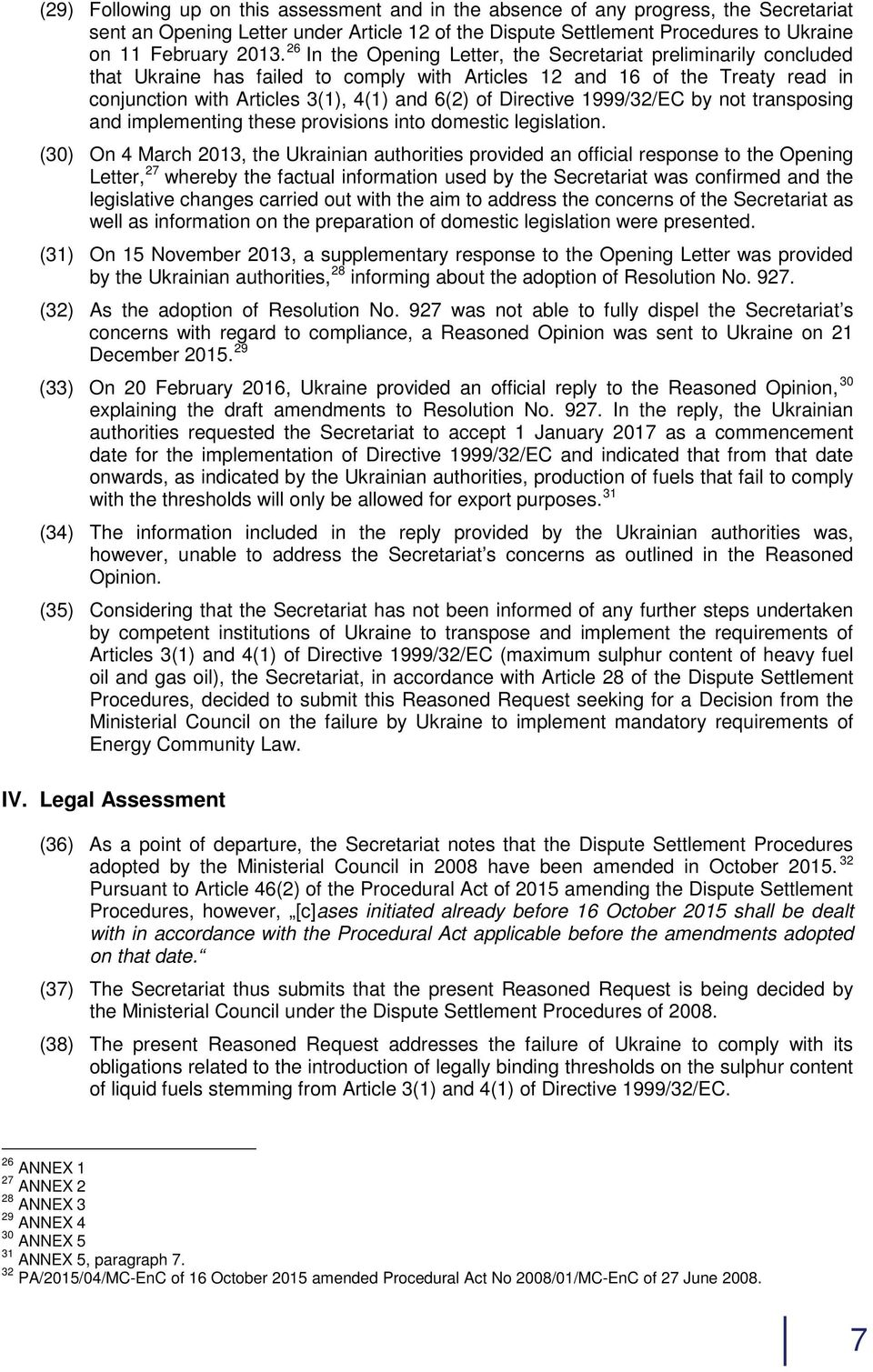 Directive 1999/32/EC by not transposing and implementing these provisions into domestic legislation.