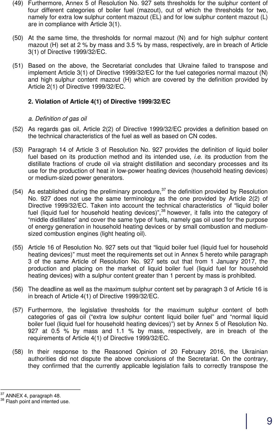 sulphur content mazout (L) are in compliance with Article 3(1). (50) At the same time, the thresholds for normal mazout (N) and for high sulphur content mazout (H) set at 2 % by mass and 3.