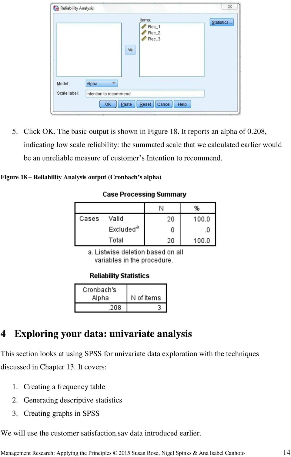 Figure 18 Reliability Analysis output (Cronbach s alpha) 4 Exploring your data: univariate analysis This section looks at using SPSS for univariate data exploration with the