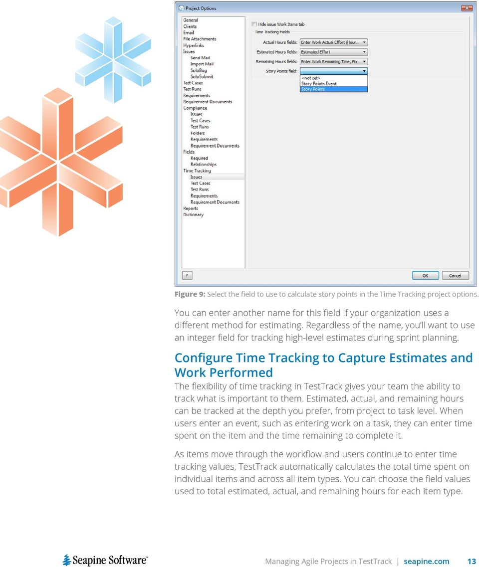 Configure Time Tracking to Capture Estimates and Work Performed The flexibility of time tracking in TestTrack gives your team the ability to track what is important to them.