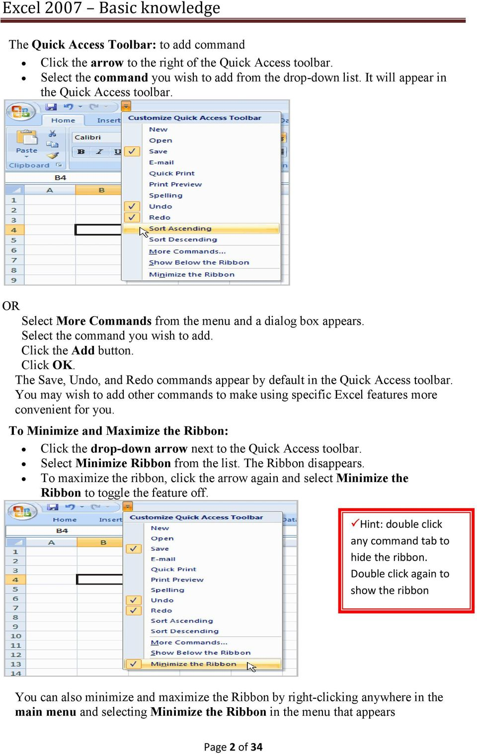 The Save, Undo, and Redo commands appear by default in the Quick Access toolbar. You may wish to add other commands to make using specific Excel features more convenient for you.