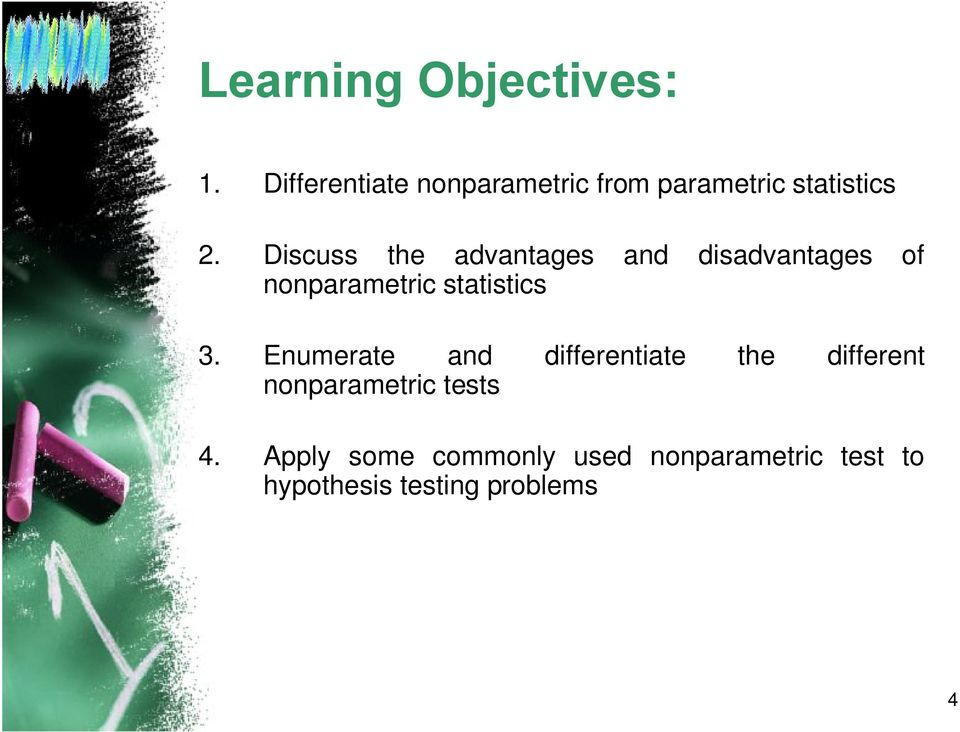 Discuss the advantages and disadvantages of nonparametric statistics 3.