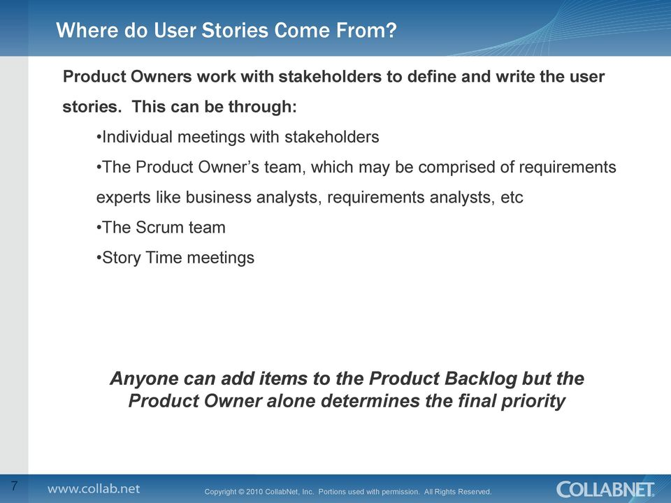 of requirements experts like business analysts, requirements analysts, etc The Scrum team Story Time