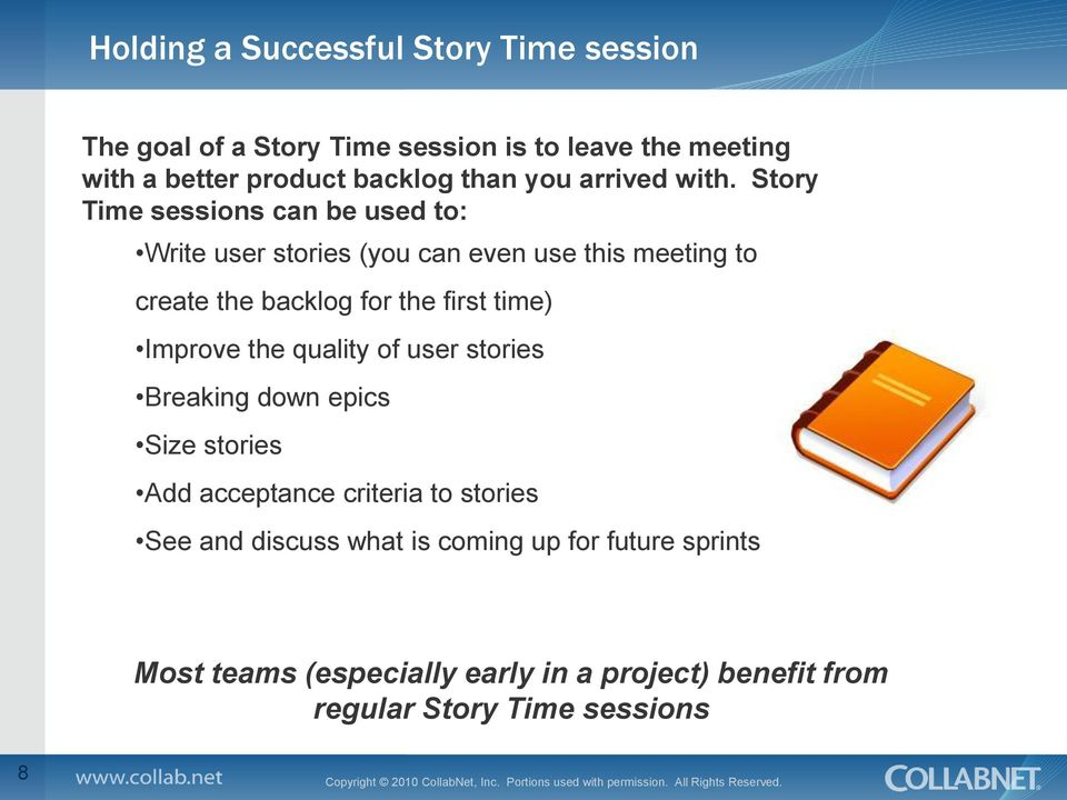 Story Time sessions can be used to: Write user stories (you can even use this meeting to create the backlog for the first time)