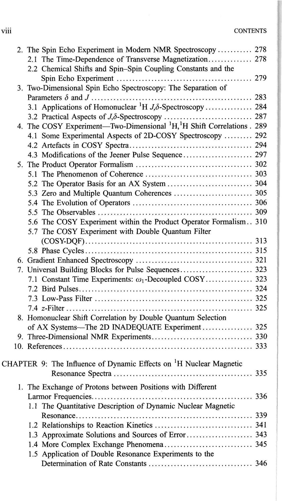 1 Applications of Homonuclear *H,/,<5-Spectroscopy 284 3.2 Practical Aspects of./,<5-spectroscopy 287 4. The COSY Experiment Two-Dimensional 'H/H Shift Correlations. 289 4.