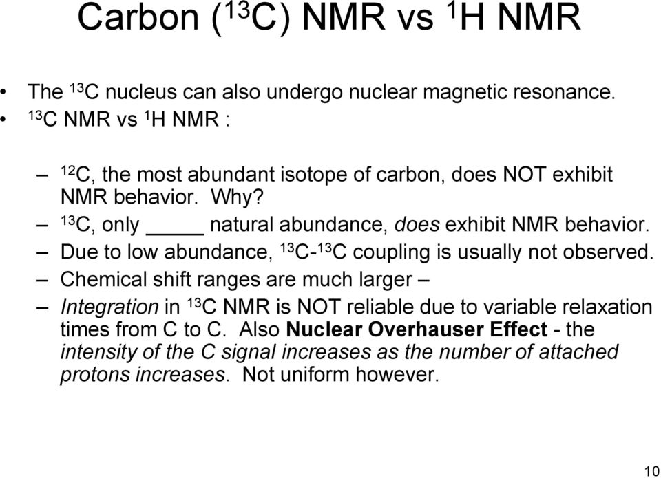 13 C, only natural abundance, does exhibit NMR behavior. Due to low abundance, 13 C- 13 C coupling is usually not observed.