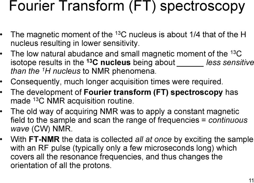 Consequently, much longer acquisition times were required. The development of Fourier transform (FT) spectroscopy has made 13 C NMR acquisition routine.