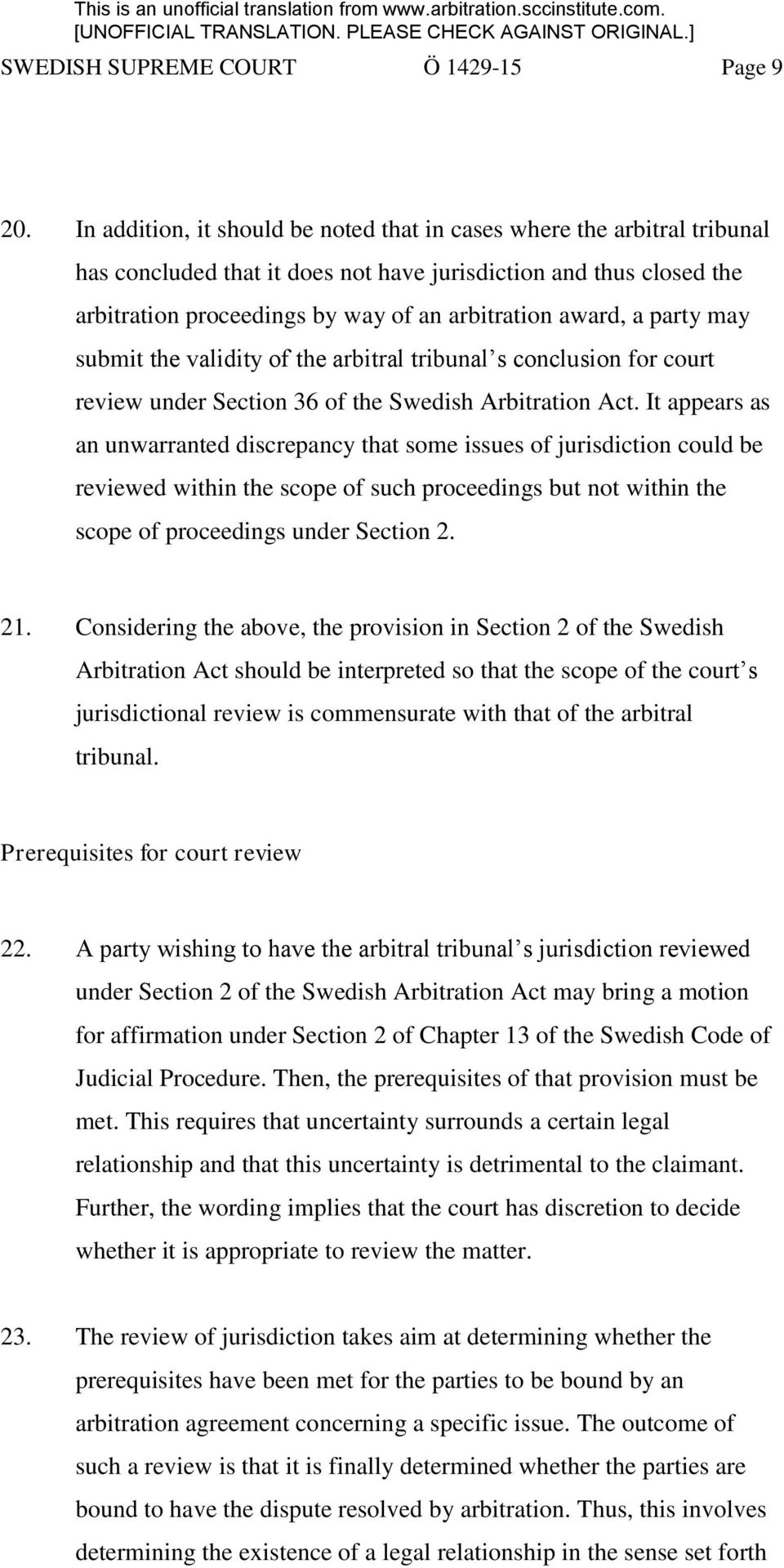 a party may submit the validity of the arbitral tribunal s conclusion for court review under Section 36 of the Swedish Arbitration Act.