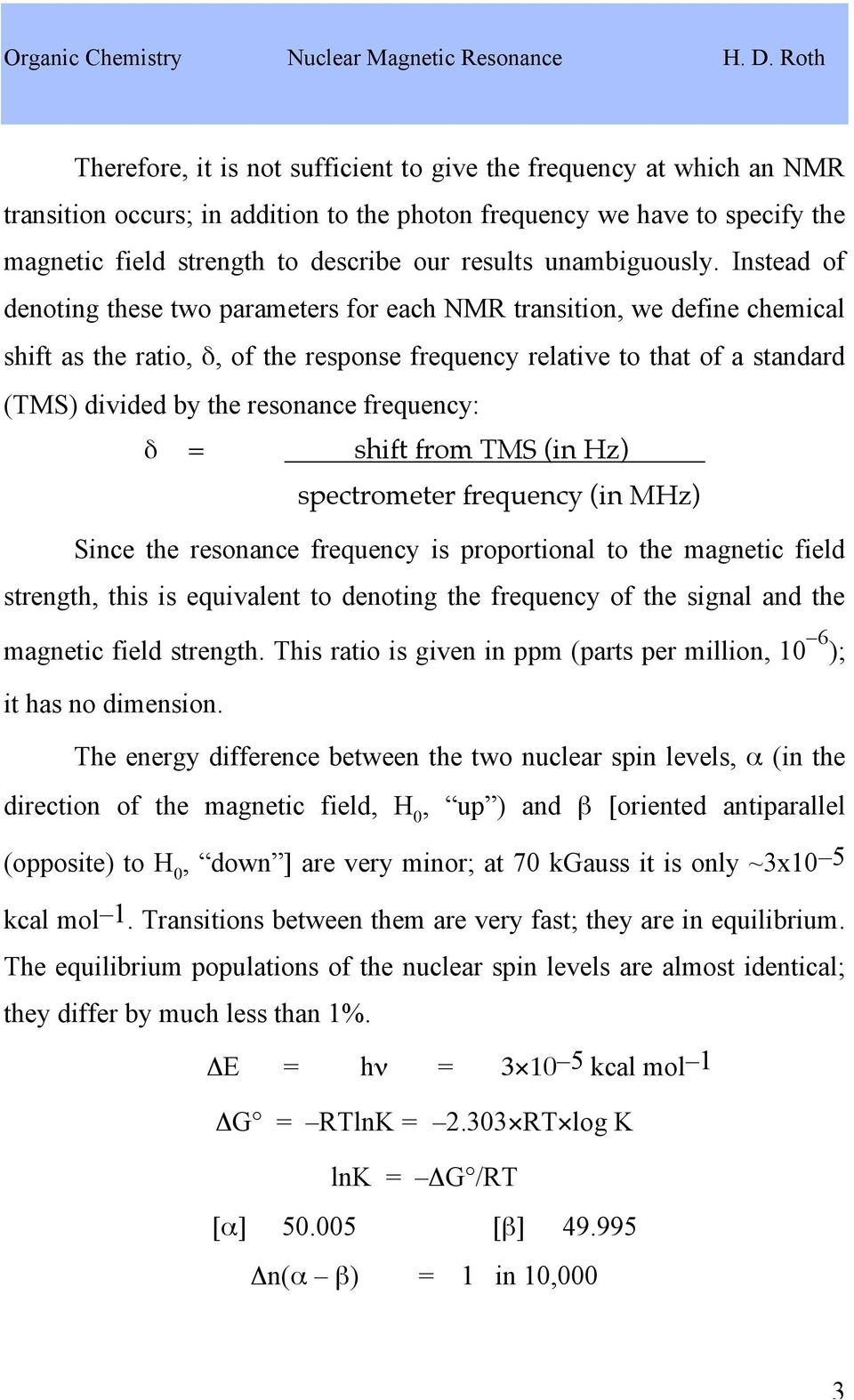 Instead of denoting these two parameters for each NMR transition, we define chemical shift as the ratio, δ, of the response frequency relative to that of a standard (TMS) divided by the resonance