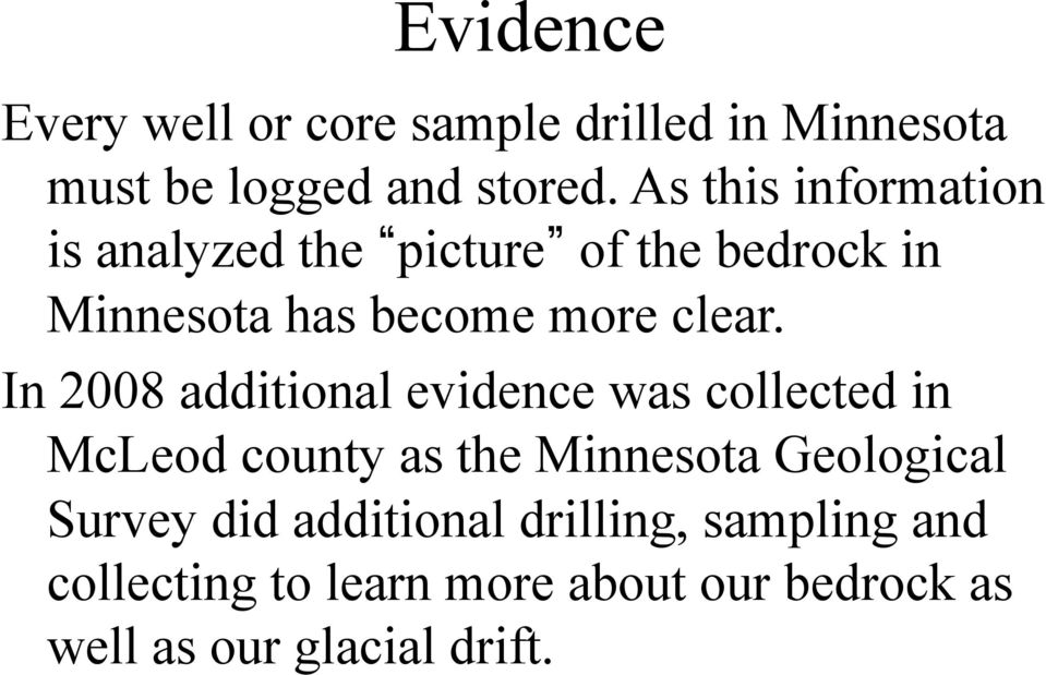 In 2008 additional evidence was collected in McLeod county as the Minnesota Geological Survey
