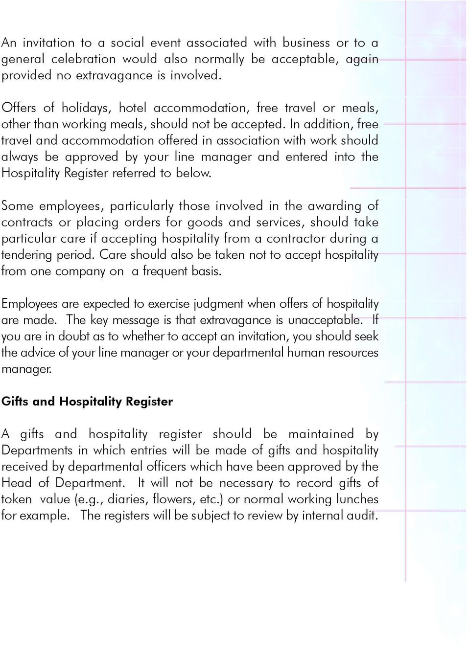 In addition, free travel and accommodation offered in association with work should always be approved by your line manager and entered into the Hospitality Register referred to below.