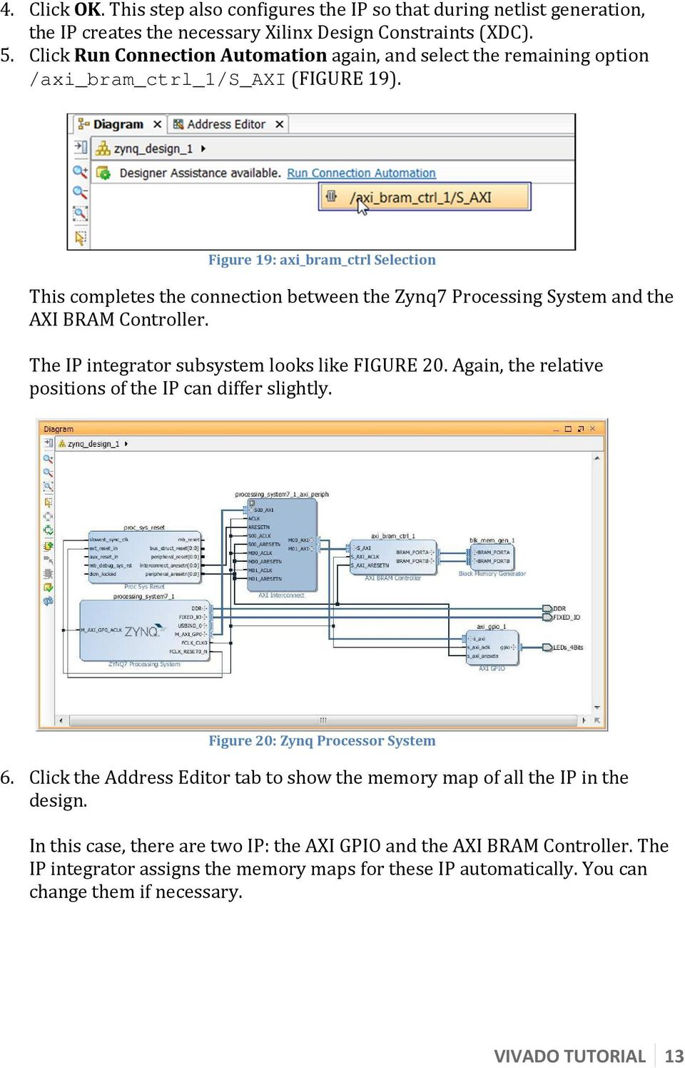 Figure 19: axi_bram_ctrl Selection This completes the connection between the Zynq7 Processing System and the AXI BRAM Controller. The IP integrator subsystem looks like FIGURE 20.