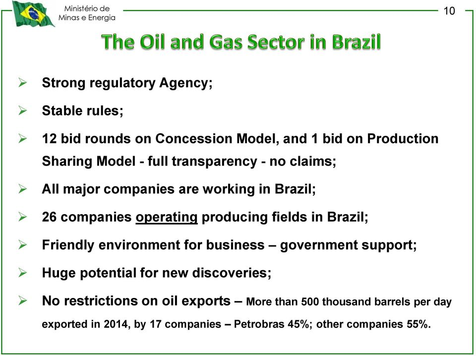 Brazil; Friendly environment for business government support; Huge potential for new discoveries; No restrictions on