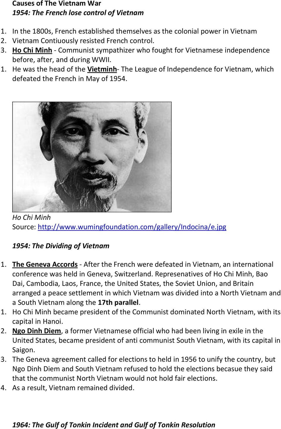 He was the head of the Vietminh- The League of Independence for Vietnam, which defeated the French in May of 1954. Ho Chi Minh Source: http://www.wumingfoundation.com/gallery/indocina/e.