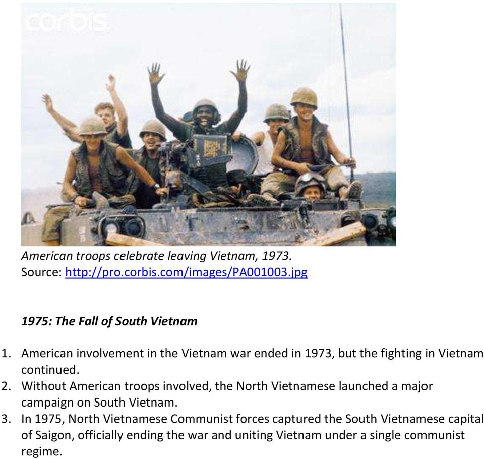 American involvement in the Vietnam war ended in 1973, but the fighting in Vietnam continued. 2.