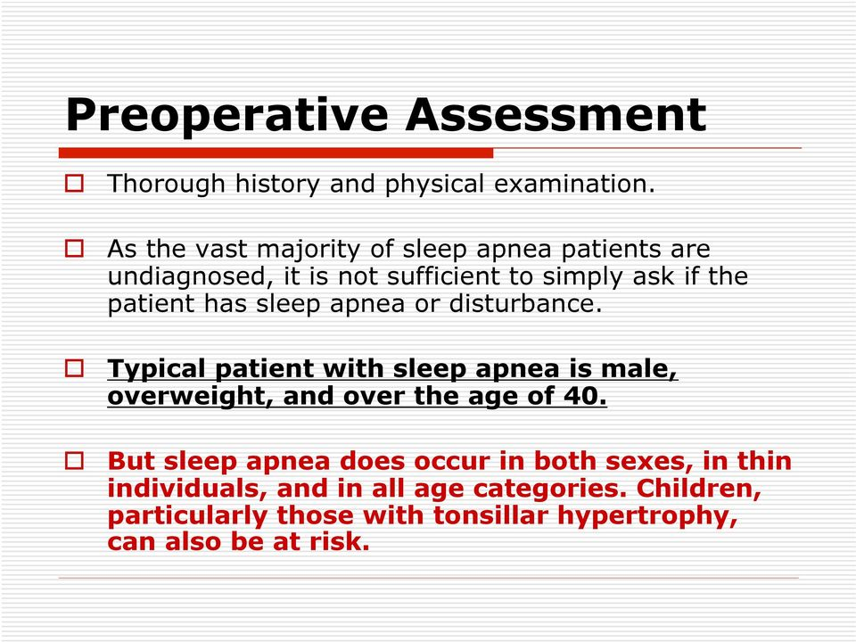 has sleep apnea or disturbance. Typical patient with sleep apnea is male, overweight, and over the age of 40.