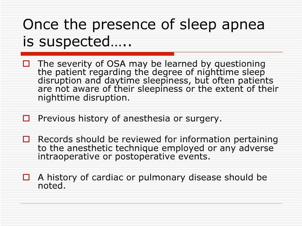 sleepiness, but often patients are not aware of their sleepiness or the extent of their nighttime disruption.