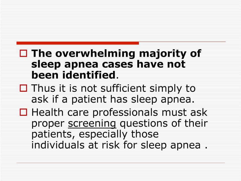 Thus it is not sufficient simply to ask if a patient has sleep apnea.