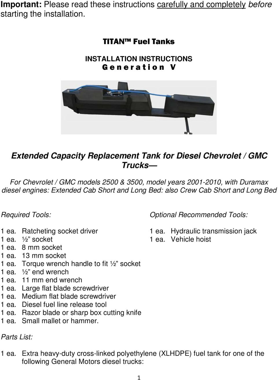 with Duramax diesel engines: Extended Cab Short and Long Bed: also Crew Cab Short and Long Bed Required Tools: Optional Recommended Tools: 1 ea. Ratcheting socket driver 1 ea.