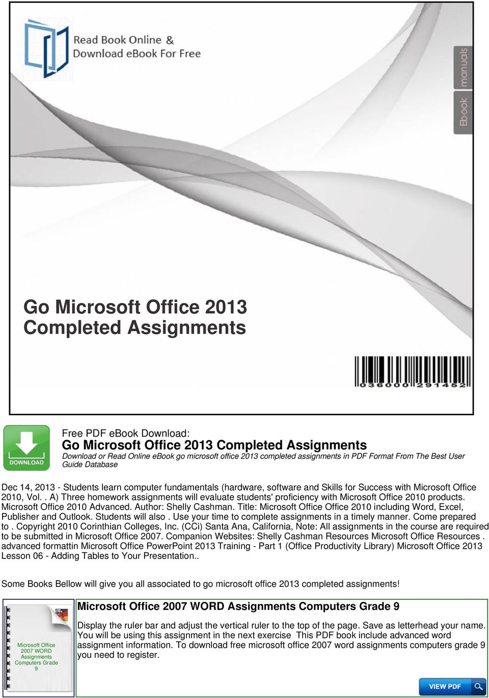 . A) Three homework assignments will evaluate students' proficiency with 2010 products. 2010 Advanced. Author: Shelly Cashman. Title: Office 2010 including Word, Excel, Publisher and Outlook.