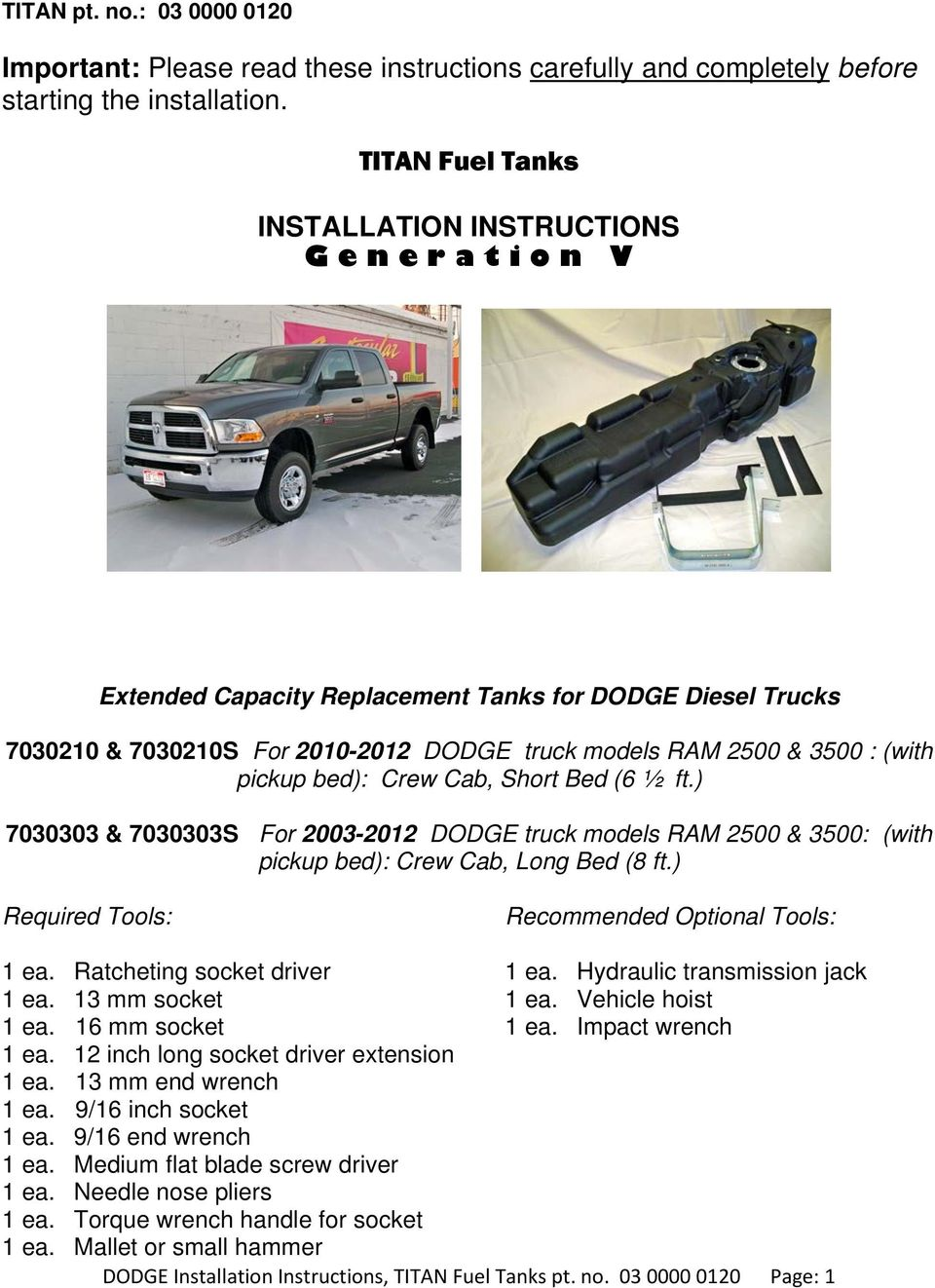 (with pickup bed): Crew Cab, Short Bed (6 ½ ft.) 7030303 & 7030303S For 2003-2012 DODGE truck models RAM 2500 & 3500: (with pickup bed): Crew Cab, Long Bed (8 ft.