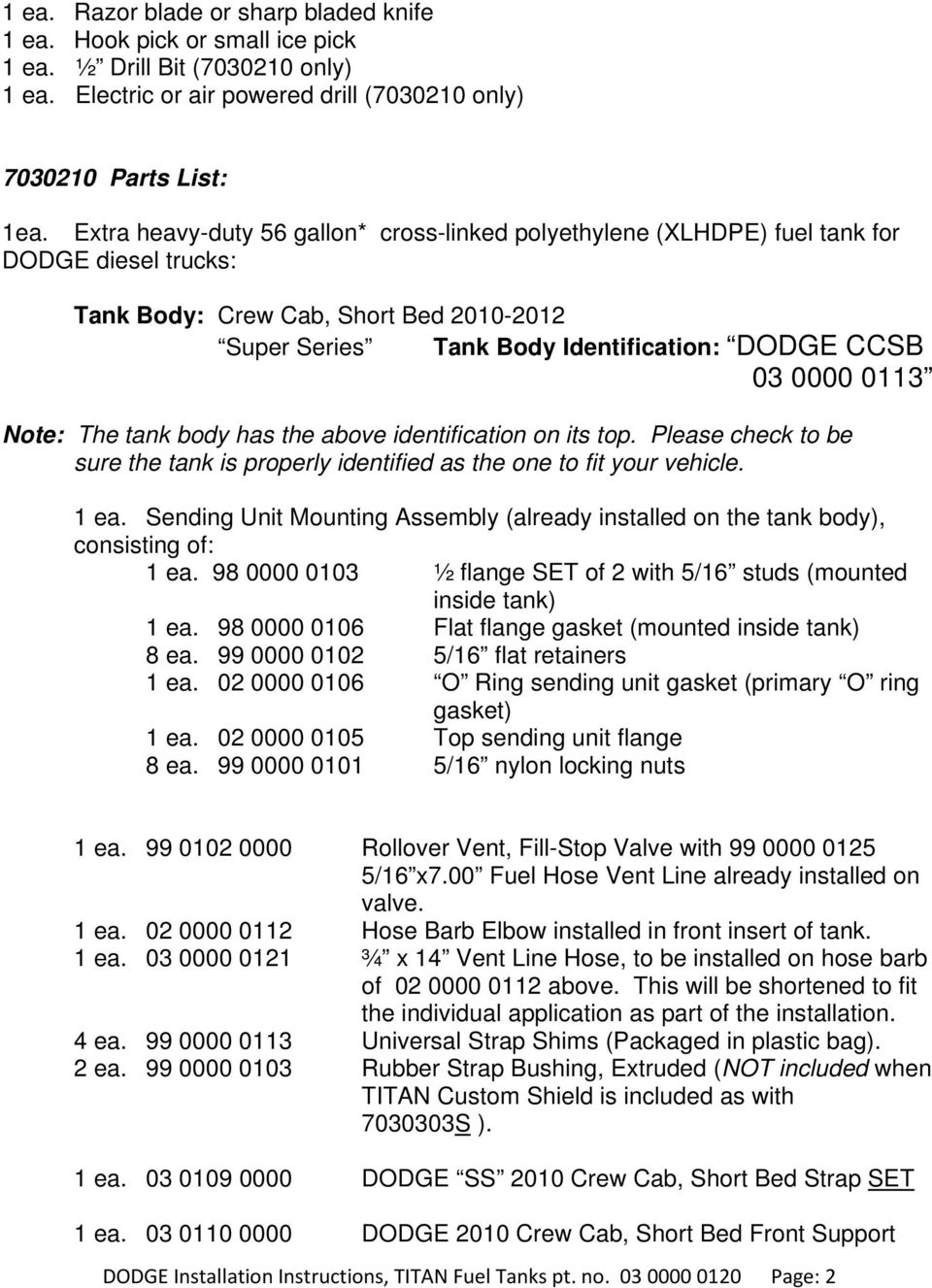 0113 Note: The tank body has the above identification on its top. Please check to be sure the tank is properly identified as the one to fit your vehicle. 1 ea.