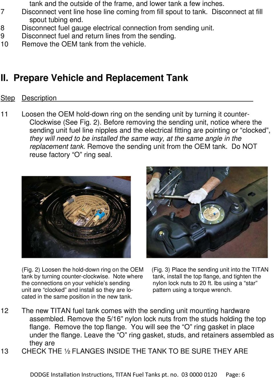 Prepare Vehicle and Replacement Tank Step Description 11 Loosen the OEM hold-down ring on the sending unit by turning it counter- Clockwise (See Fig. 2).