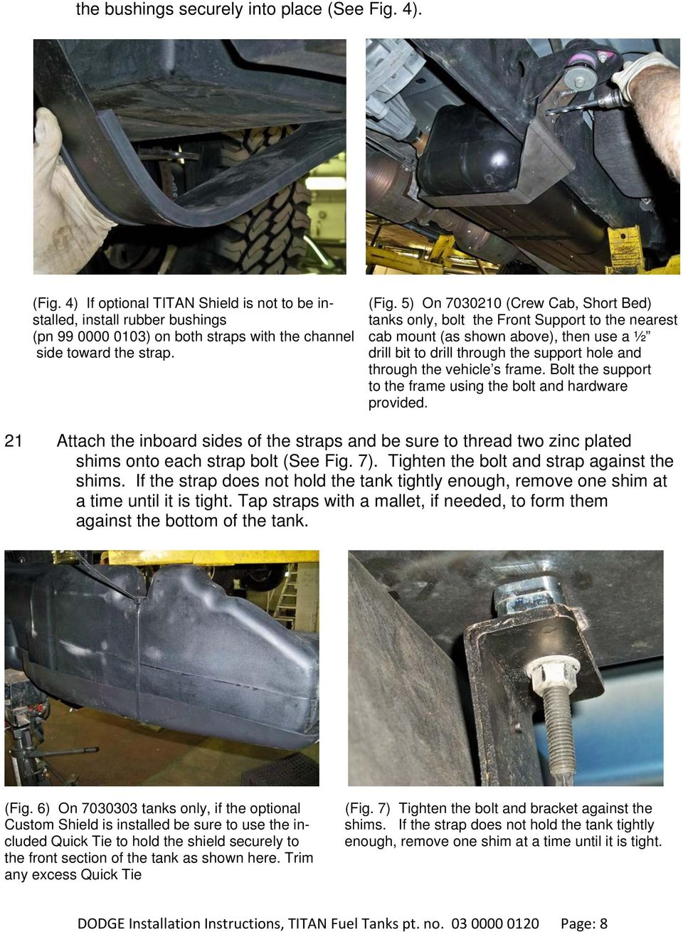 then use a ½ side toward the strap. drill bit to drill through the support hole and through the vehicle s frame. Bolt the support to the frame using the bolt and hardware provided.