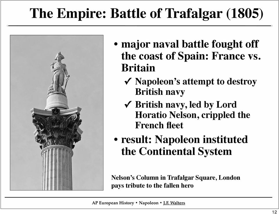 Britain Napoleon s attempt to destroy British navy British navy, led by Lord Horatio