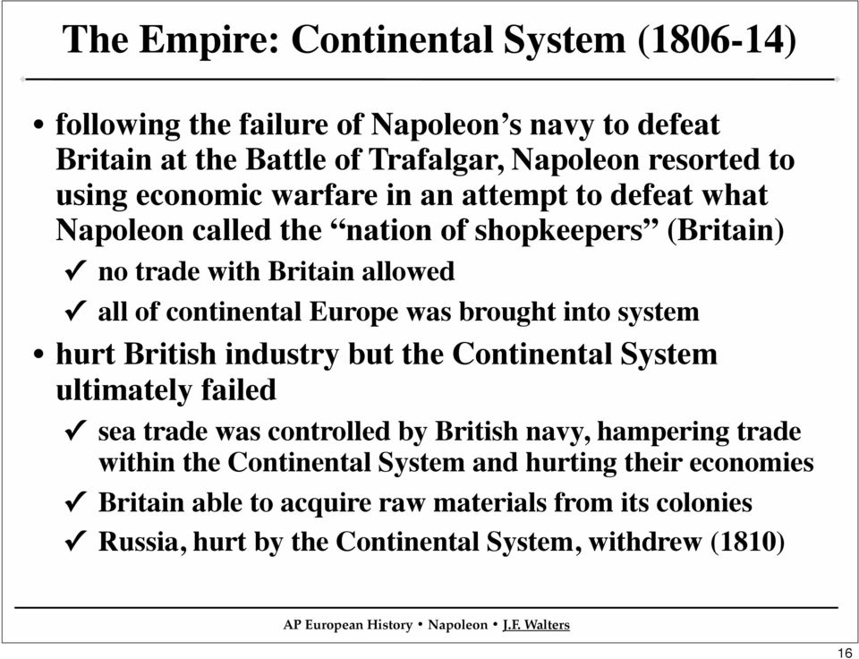 brought into system hurt British industry but the Continental System ultimately failed sea trade was controlled by British navy, hampering trade within the