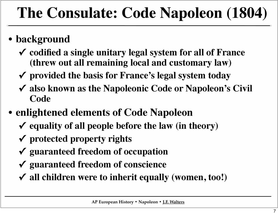 Napoleon s Civil Code enlightened elements of Code Napoleon equality of all people before the law (in theory) protected