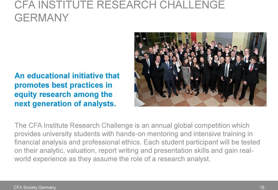 The CFA Institute Research Challenge is an annual global competition which provides university students with hands-on mentoring and