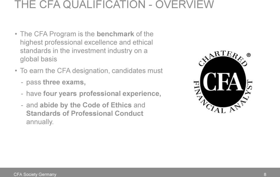 To earn the CFA designation, candidates must - pass three exams, - have four years
