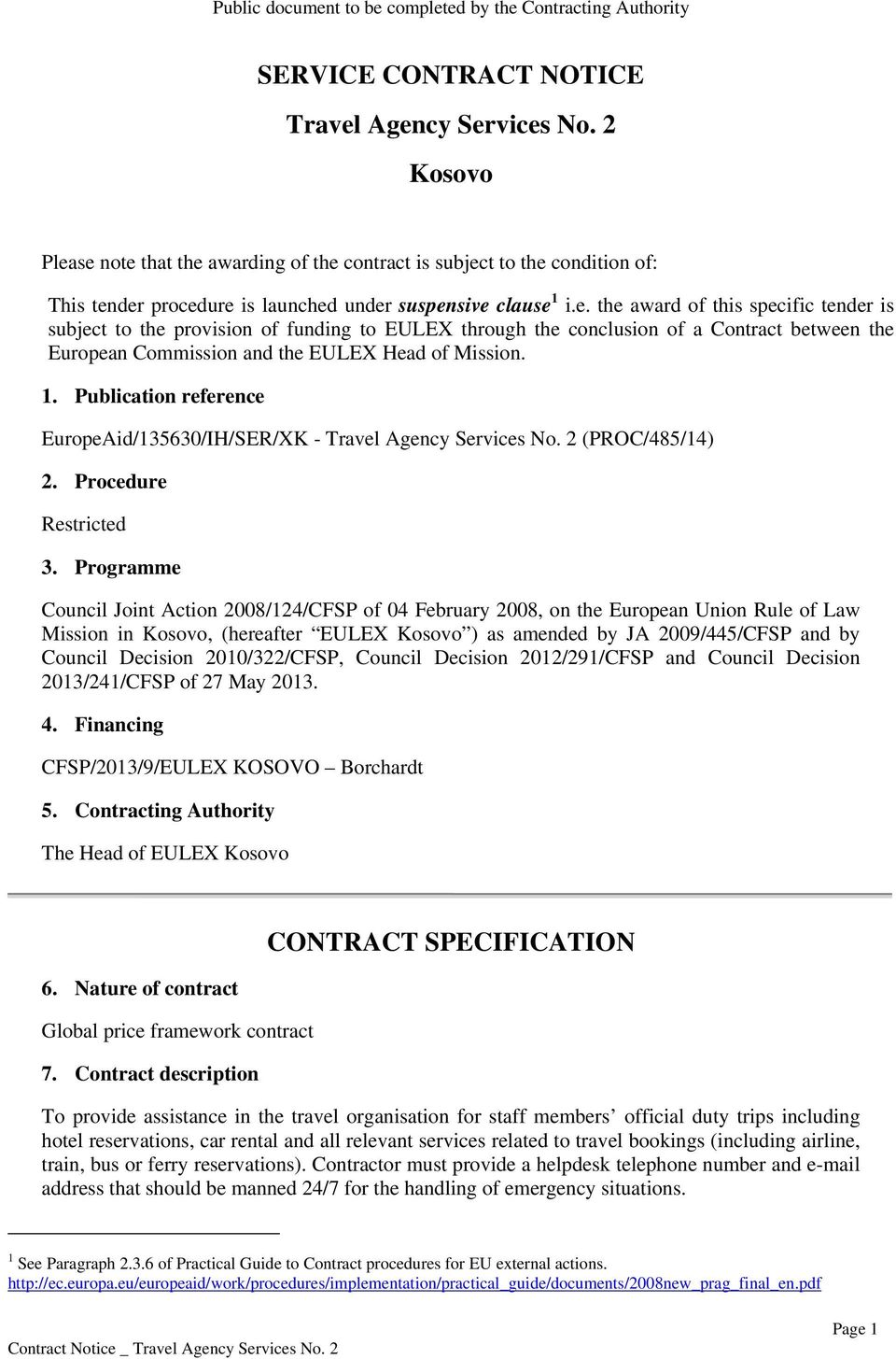 1. Publication reference EuropeAid/135630/IH/SER/XK - Travel Agency Services No. 2 (PROC/485/14) 2. Procedure Restricted 3.