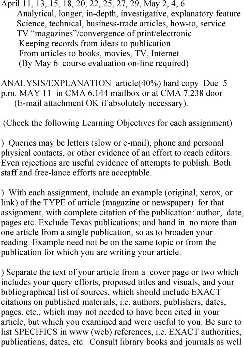 hard copy Due 5 p.m. MAY 11 in CMA 6.144 mailbox or at CMA 7.238 door (E-mail attachment OK if absolutely necessary).