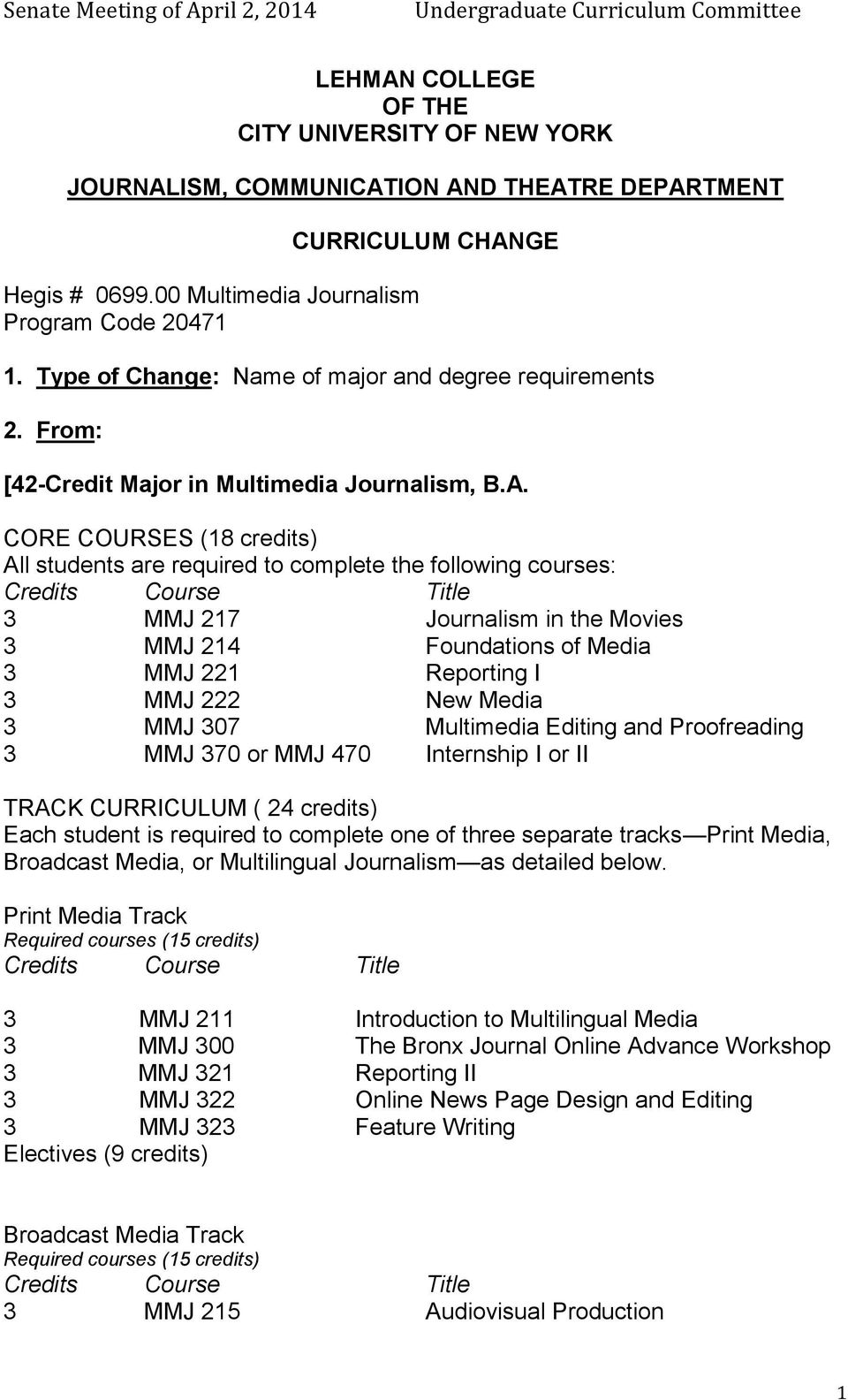 New Media 3 MMJ 307 Multimedia Editing and Proofreading 3 MMJ 370 or MMJ 470 Internship I or II TRACK CURRICULUM ( 24 credits) Each student is required to complete one of three separate tracks Print