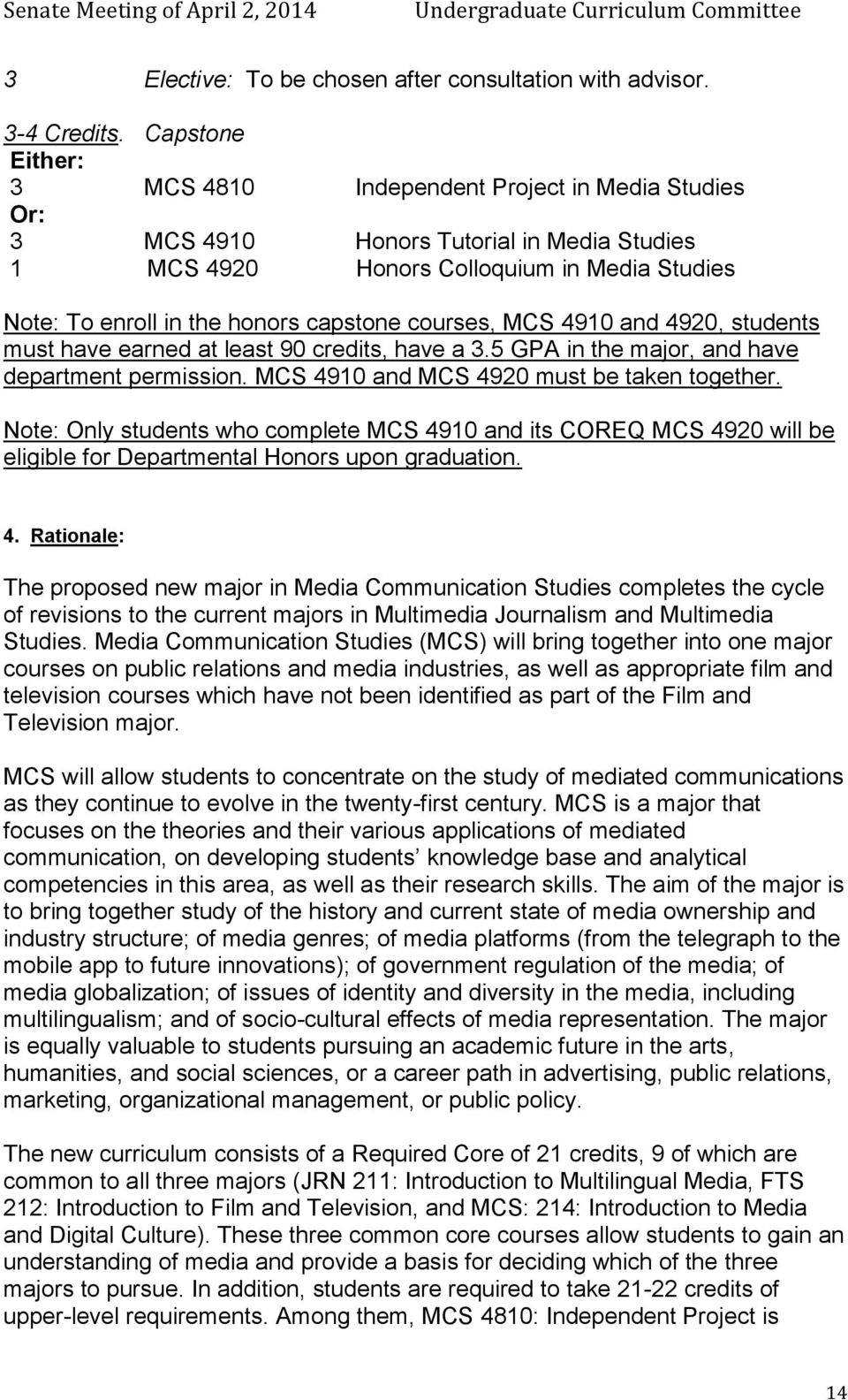 s, MCS 4910 and 4920, students must have earned at least 90 credits, have a 3.5 GPA in the major, and have department permission. MCS 4910 and MCS 4920 must be taken together.