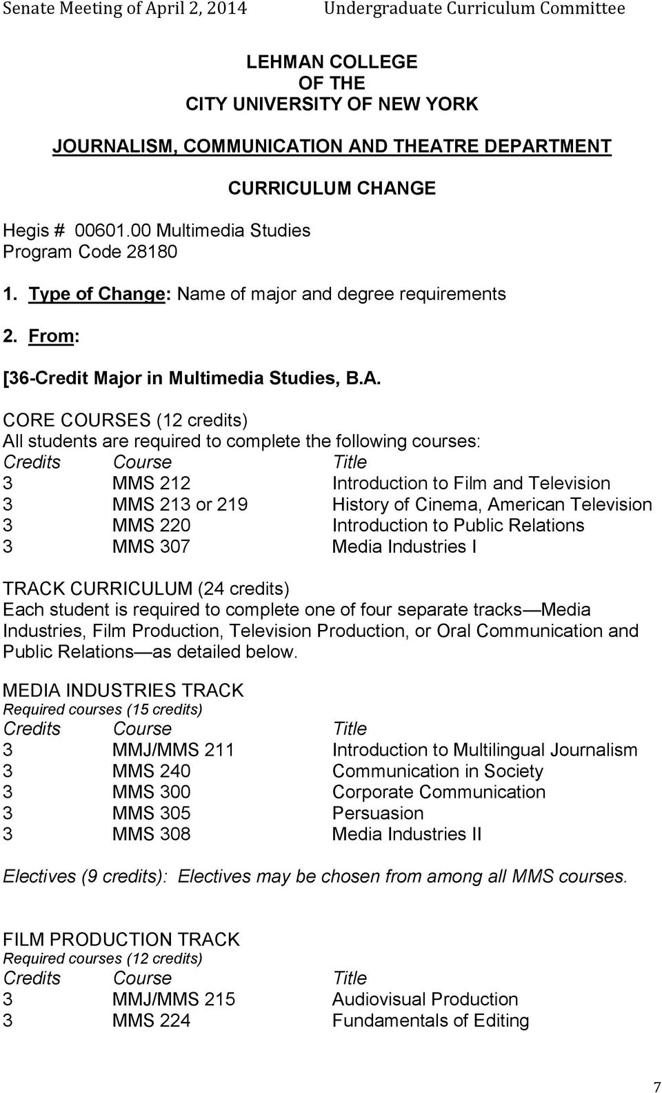 Television 3 MMS 220 Introduction to Public Relations 3 MMS 307 Media Industries I TRACK CURRICULUM (24 credits) Each student is required to complete one of four separate tracks Media Industries,