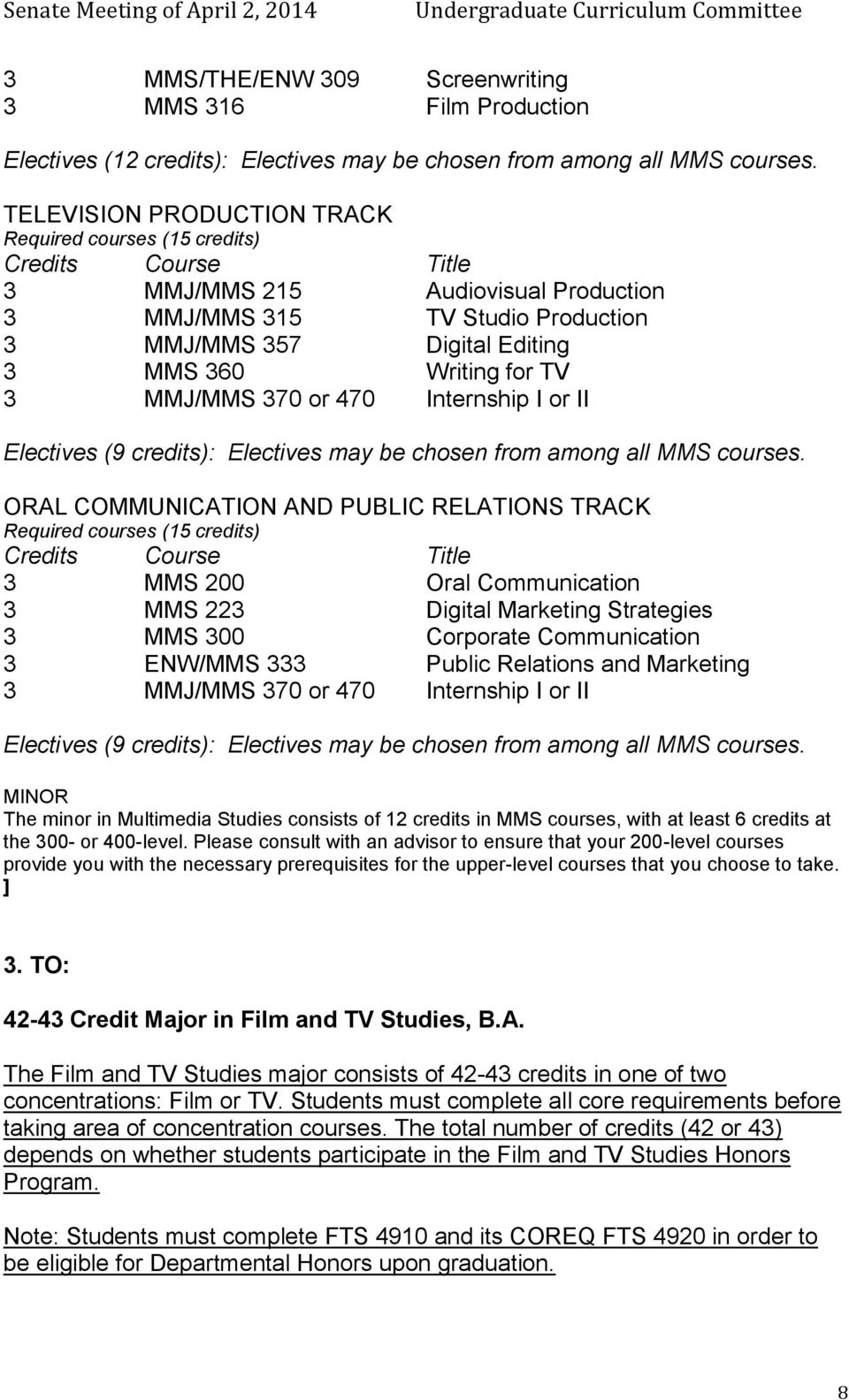 3 MMJ/MMS 370 or 470 Internship I or II Electives (9 credits): Electives may be chosen from among all MMS s.